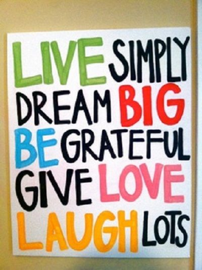 Live simply Dream Big Be grateful Give love Laugh Lots